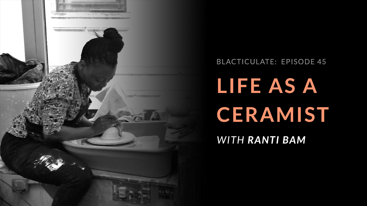 Ep 45: How to become a Ceramist with Ranti Bam