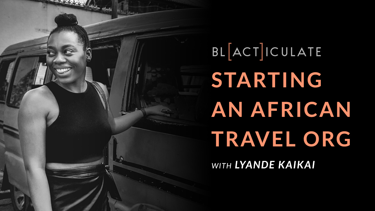 Ep 47: How to start an African-travel org with Lyande KaiKai